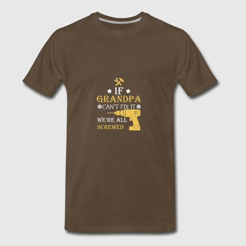 If grandpa can't fix it, we're all screwed - Men's Premium T-Shirt