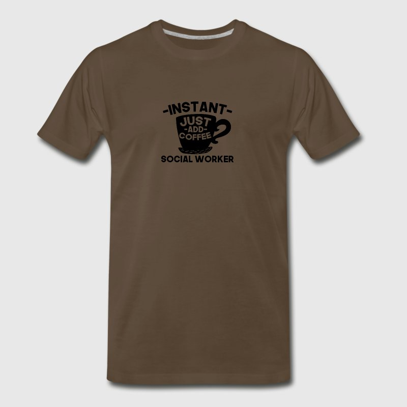 Instant Social Worker Just Add Coffee - Men's Premium T-Shirt