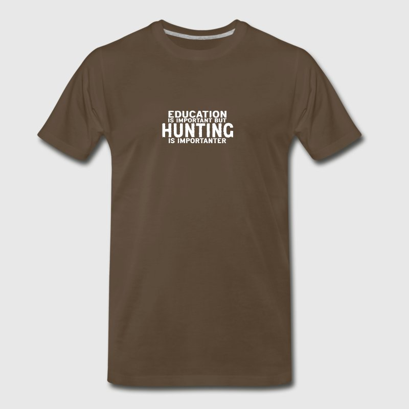 Education is important but Hunting is importanter - Men's Premium T-Shirt