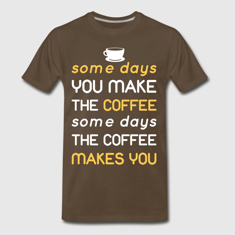 Some days you make the coffee... - Men's Premium T-Shirt