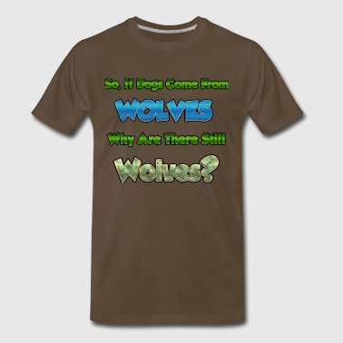 If Dogs Come From Wolves, Why Are There Wolves? - Men's Premium T-Shirt
