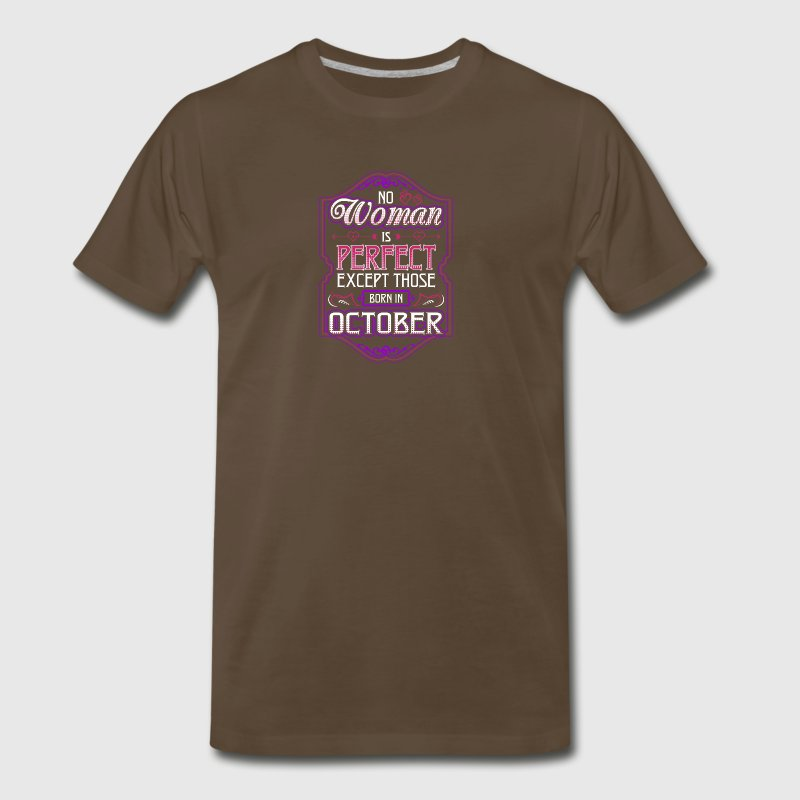 No Woman Is Perfect Except Those Born In October - Men's Premium T-Shirt