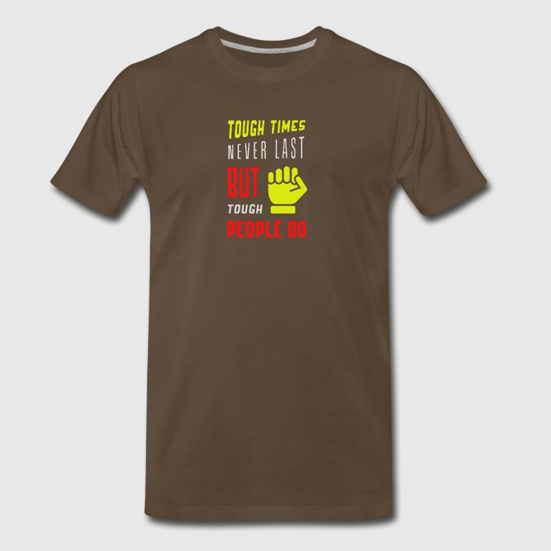 Tough times never last but tough people do - Men's Premium T-Shirt