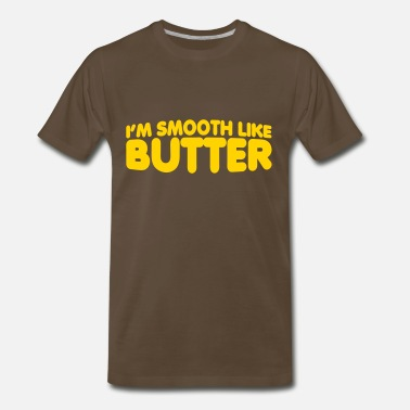 Smooth Butter I'm Smooth Like Butter - Men's Premium T-Shirt