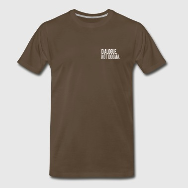 Dialogue. Not Dogma. - Men's Premium T-Shirt