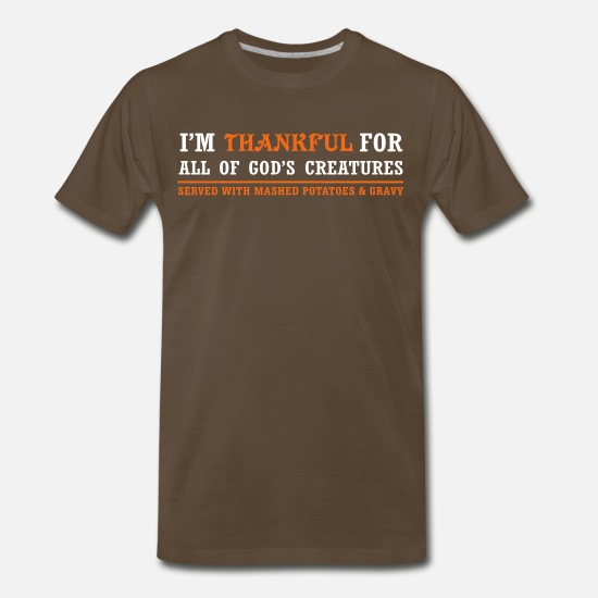 Thanksgiving T-Shirts - Thankful for God's Creatures... Served with Mashed - Men's Premium T-Shirt noble brown