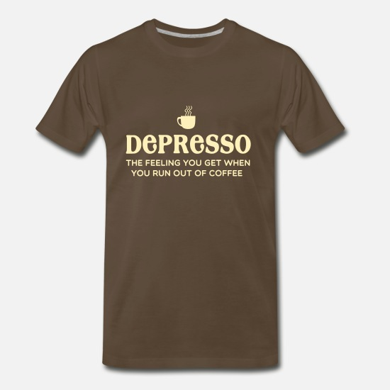 Coffee T-Shirts - Depresso. Feel you get when you run out of coffee - Men's Premium T-Shirt noble brown