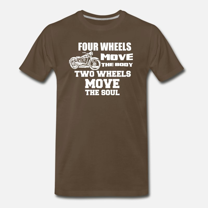 Bad Ass Custom Biker T-Shirts T-Shirts - 4 Wheels Move The Body 2 Wheels Move The Soul - Men's Premium T-Shirt noble brown