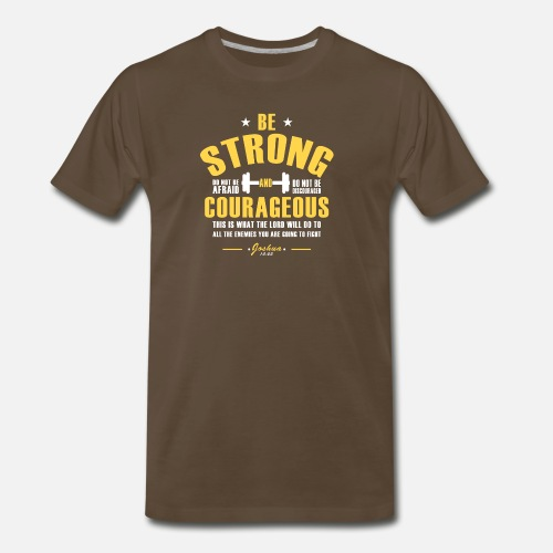 Be Strong And Courageousbible Versejoshua 19 Mens Premium T