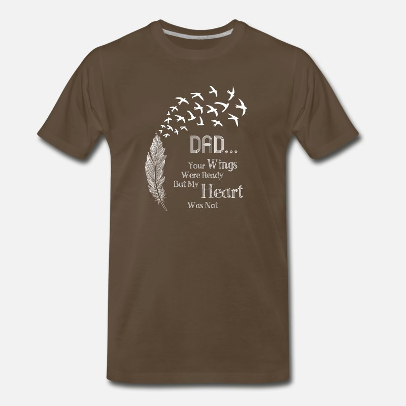 Papa T-Shirts - Dad You wings Were Ready But My Heart Wasn't Shirt - Men's Premium T-Shirt noble brown