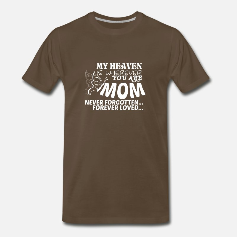 Proud Mom Of An Angel T-Shirts - My Heaven Is Wherever You Are Mom T Shirt - Men's Premium T-Shirt noble brown