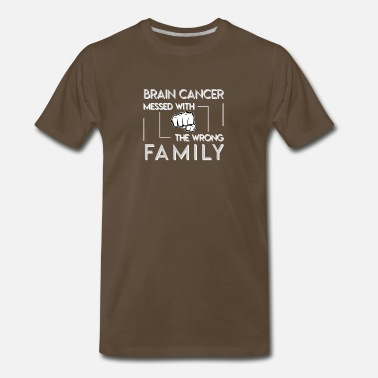 Brain Cancer Brain Cancer Messed With The Wrong Family - Men's Premium T-Shirt