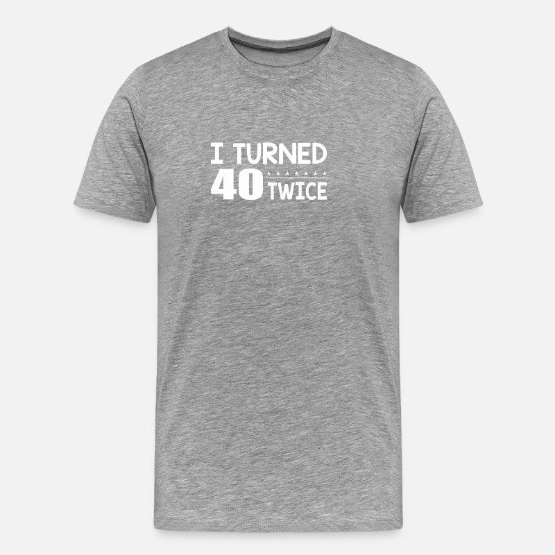 I Turned 40 Twice Funny 80th Birthday Gift