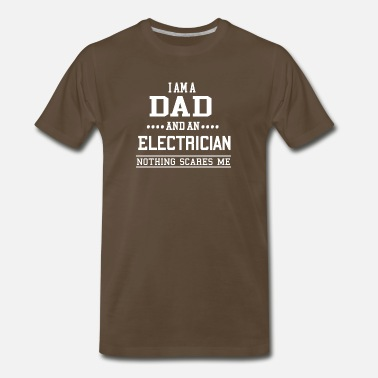 I Am An Electrician I am a Dad and Electrician nothing scares me - Men's Premium T-Shirt