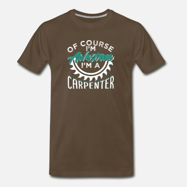 Carpenter Of Course I'm Awesome I'm A Carpenter - Men's Premium T-Shirt