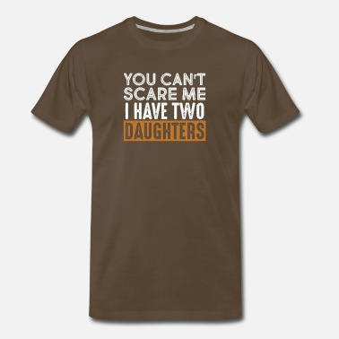 Daughters You Can't Scare Me I have Two Daughters T-Shirt - Men's Premium T-Shirt