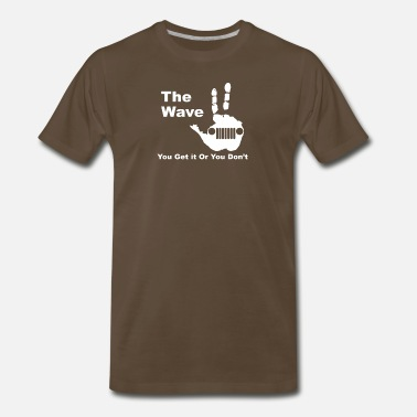 Wave The wave jeep You Get it Or You Dont - Men's Premium T-Shirt