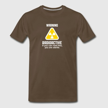 Radioactive! If You Can Read This,You're Sterile. - Men's Premium T-Shirt