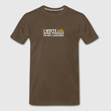 I Write LOL Even Though I'm Not Laughing - Men's Premium T-Shirt