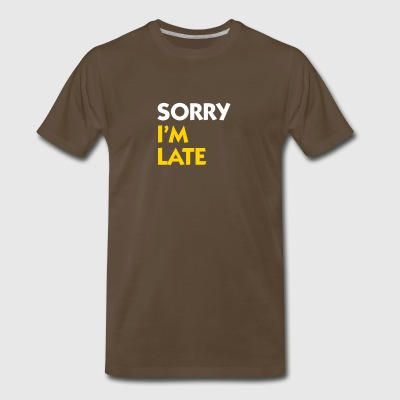 Sorry That I'm Late! - Men's Premium T-Shirt