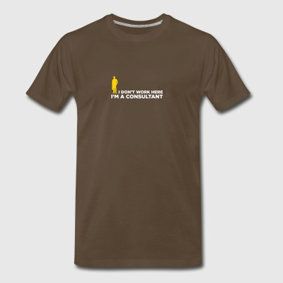 I Do Not Work. I Am A Business Consultant. - Men's Premium T-Shirt