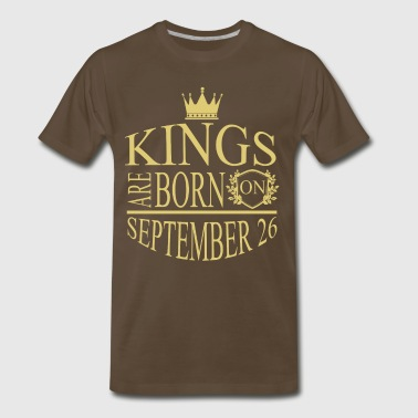 Kings are born on September 26 - Men's Premium T-Shirt