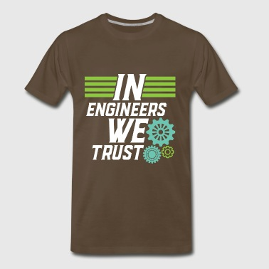 Funny Engineering Quote In Engineers We Trust - Men's Premium T-Shirt