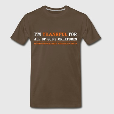 Thankful for God's Creatures... Served with Mashed Potatoes... - Men's Premium T-Shirt
