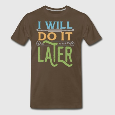 Do it later - Men's Premium T-Shirt