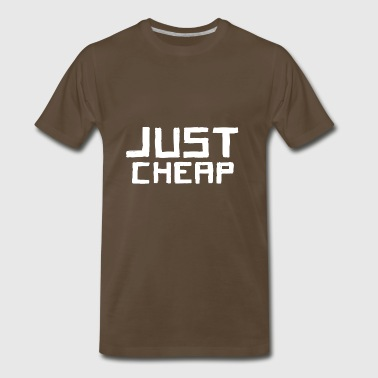 I'm cheap to have - Just Cheap - Men's Premium T-Shirt
