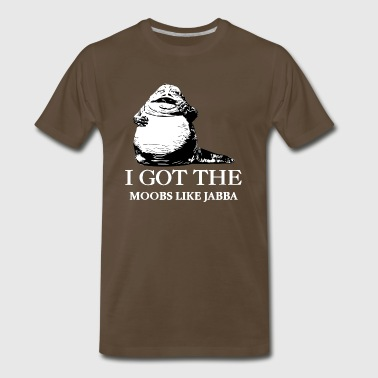 I Got The Moobs Like Jabba - Men's Premium T-Shirt