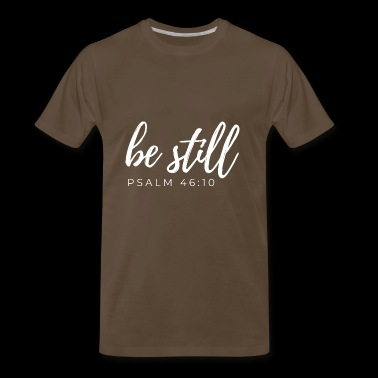 Be still and know that I am God,Bible verse,Psalms - Men's Premium T-Shirt