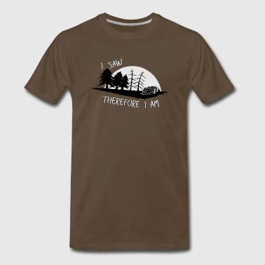 I saw therefore I am sawmill Lumberjack Forester - Men's Premium T-Shirt