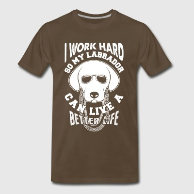 Work hard for my Labrador Retriever - Men's Premium T-Shirt