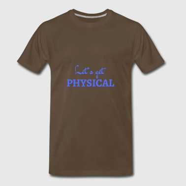 Let's Get Physical. (Blue) - Men's Premium T-Shirt