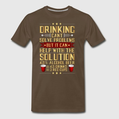 Drinking Cant Solve Problems - Men's Premium T-Shirt