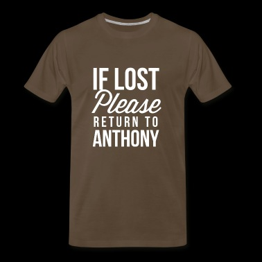 If lost please return to Anthony - Men's Premium T-Shirt