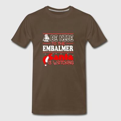 Be Nice To Embalmer Santa Is Watching Christmas - Men's Premium T-Shirt