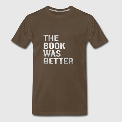 The Book Was Better Funny Sarcastic Quote - Men's Premium T-Shirt