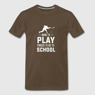 Hockey born to play forced to go to School long sl - Men's Premium T-Shirt
