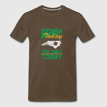 Irish Today Only Today North Carolina Distressed T - Men's Premium T-Shirt