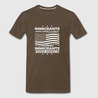 Immigrants Make America great because Immigrants M - Men's Premium T-Shirt