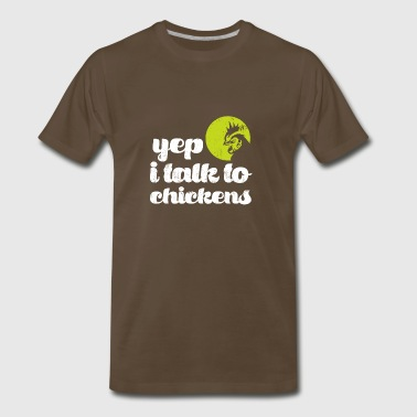Funny Yep I Talk To Chickens - Men's Premium T-Shirt
