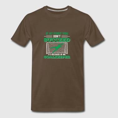 Dont Succeed Because Of Me Goalkeeper - Men's Premium T-Shirt
