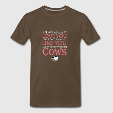 Girl Dont Like You When Were Work Cows - Men's Premium T-Shirt