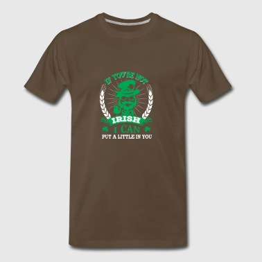 If You're Not Irish I Can Put A Little In You - Men's Premium T-Shirt