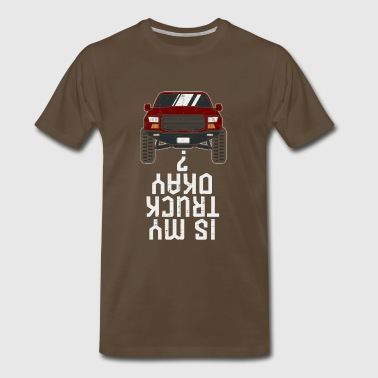 Is my Truck OK? Funny Offroad and 4x4 - Men's Premium T-Shirt