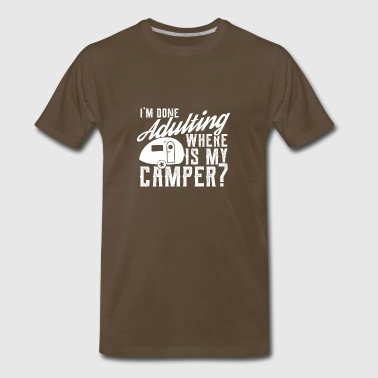 Funny Camper Shirt Done Adulting Where Is My Campe - Men's Premium T-Shirt