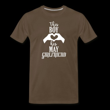 This Boy loves his May Girlfriend - Men's Premium T-Shirt