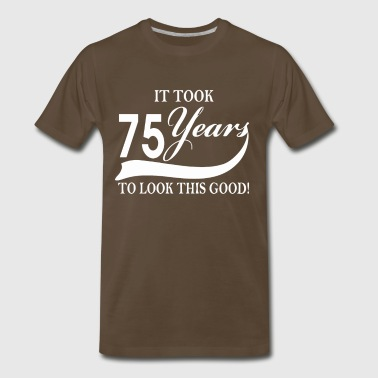 It took 75 years to look this good - Men's Premium T-Shirt